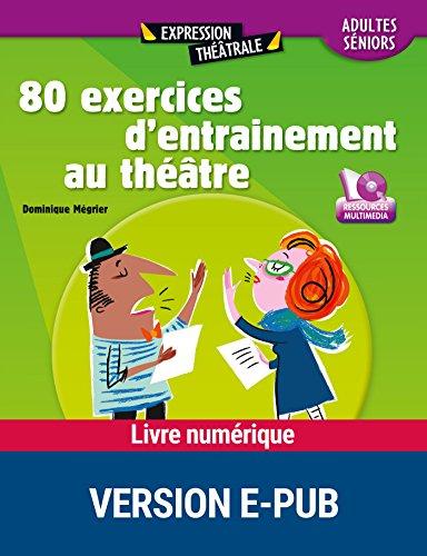 80 exercices entraînement au théâtre (THEATRALE) par Dominique Mégrier