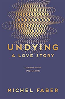 Undying: A Love Story by [Faber, Michel]