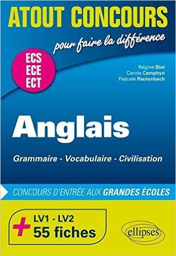 Anglais Concours d'Entrée aux Grandes Écoles de Commerce ECE ECS +75 Fiches de Régine Biat ,Carole Camphyn ,Pascale Rautenbach ( 4 août 2015 )