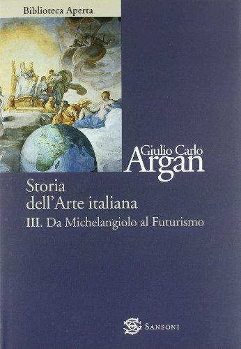 Storia dell'Arte Italiana. Vol.III: Da Michelangiolo al Futurismo.