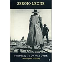 Sergio Leone: Something to Do with Death by Christopher Frayling (2000-07-03)