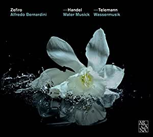 Haendel : Water Musick / Telemann : Wassermusik