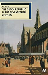 The Dutch Republic in the Seventeenth Century (European History in Perspective)