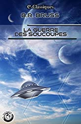 La Guerre des Soucoupes (e-Classiques B.R. Bruss)