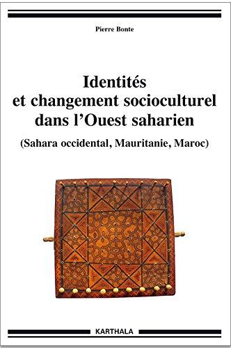 Identits et changement socioculturel dans l'Ouest saharien (Sahara occidental, Mauritanie, Maroc)