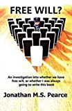 Free Will?: An investigation into whether we have free will, or whether I was always going to write this book by Jonathan M. S. Pearce (2010-11-03)