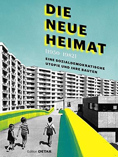 DIE NEUE HEIMAT (1950 - 1982): Eine sozialdemokratische Utopie und ihre Bauten (DETAIL Special)