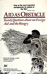 Aid As Obstacle: Twenty Questions About Our Foreign Aid and the Hungry
