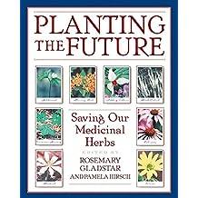 Planting the Future: Saving Our Medicinal Herbs (English Edition)