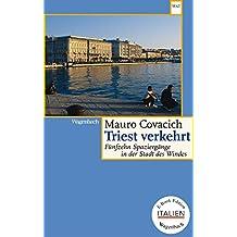 Triest verkehrt: Fünfzehn Spaziergänge in der Stadt des Windes (E-Book-Edition ITALIEN)