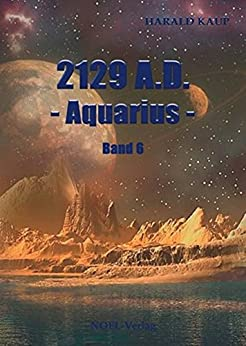 2129 A.D. Aquarius (Neuland Saga 6)