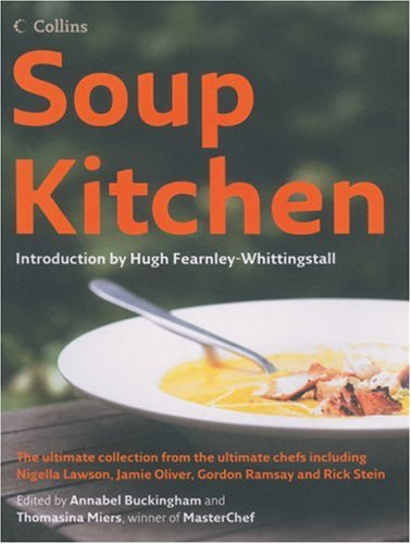 Soup Kitchen: The Ultimate Collection from the Ultimate Chefs Including Nigella Lawson, Jamie Oliver, Gordon Ramsay and Rick Stein