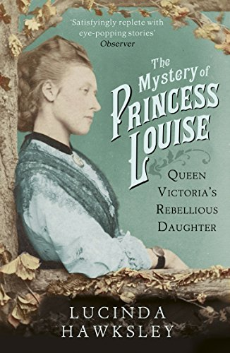 The Mystery of Princess Louise: Queen Victoria's Rebellious Daughter por Lucinda Hawksley