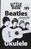 The Little Black Songbook of Ukulele Songs the Beatles Uke Book