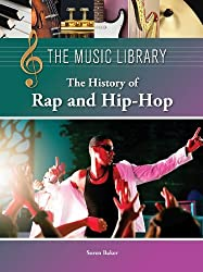 The History of Rap and Hip-Hop (The Music Library) by Soren Baker (2012-06-22)