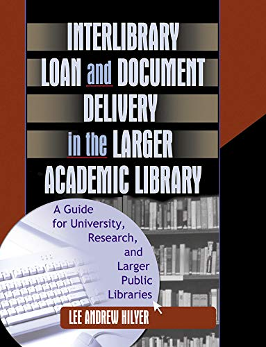 Descargar Epub Interlibrary Loan and Document Delivery in the Larger Academic Library: A Guide for University, Research, and Larger Public Libraries