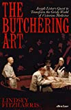 The Butchering Art: Joseph Lister's Quest to Transform the Grisly World of Victoria...