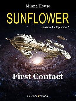 Sunflower - First Contact: Season 1 Episode 1 (Sunflower Season 1) (English Edition) par [House, Minna]