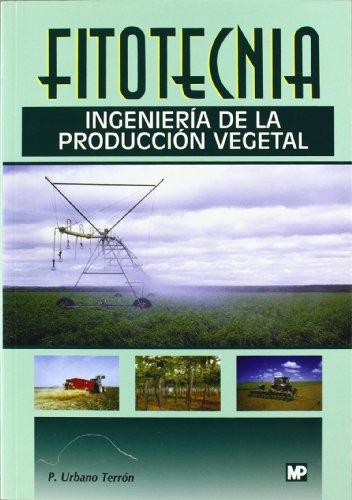 Fitotecnia: ingeniería de la producción vegetal por Pedro Urbano Terrón