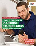 The City & Guilds Textbook: Level 3 Diploma in Plumbing Studies 6035 Units 201, 301, ...
