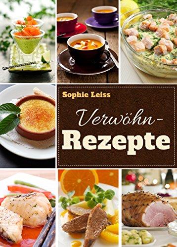 Verwöhn-Rezepte - Genießen an ganz besonderen Tagen. Rezepte für Genießer, Feinschmecker und Verliebte. Schlemmer-Ideen für Festtage, Geburtstage und Candel Light Dinner