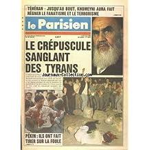 PARISIEN [No 13914] du 05/06/1989 - TEHERAN - JUSQU'AU BOUT KHOMEYNI AURA FAIT REGNER LE FANATIQUE ET LE TERRORISME - LE CREPUSCULE SANGLANT DES TYRANS - ILS ONT FAIT TIRER SUR LA FOULE A PEKIN
