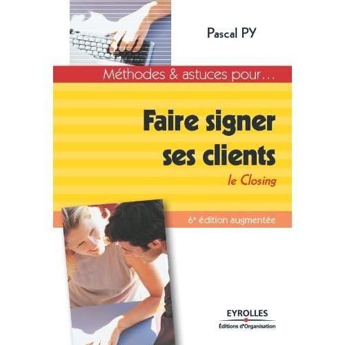 Faire signer ses clients (Méthodes & astuces pour...)