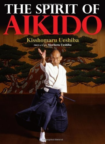 The Spirit of Aikido by Ueshiba, Kisshomaru, Ueshiba, Moriteru (2012) Hardcover