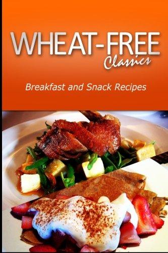 Wheat-Free Classics - Breakfast and Snack Recipes