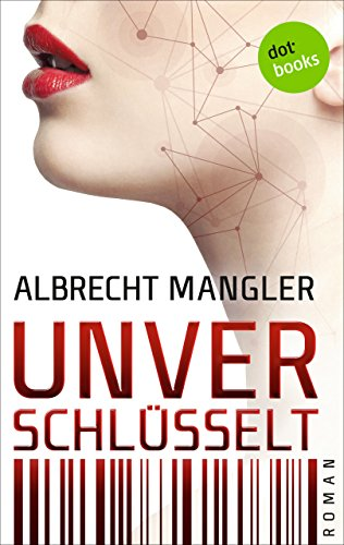 Unverschlüsselt: Roman (Kindle Single)