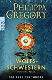 Philippa Gregory: Wolfsschwestern (Das Erbe der Tudors, Band 1)