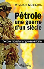 Pétrole, une guerre d'un siècle - L'ordre mondial anglo-américain de William Engdahl