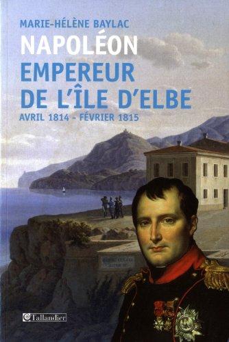 Napoléon Empereur de l'ile d'Elbe, Avril 1814 - Février 1815