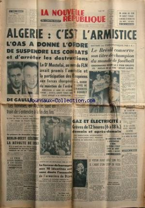 NOUVELLE REPUBLIQUE (LA) [No 5399] du 18/06/1962 - ALGERIE / C'EST L'ARMISTICE - LE DR MOSTEFAI - DE GAULLE -EN PRESENCE DU CHANCELIER ADENAUER / BERLIN-OUEST CELEBRE LA REVOLTE DE 1953 -LE PRIX LOUIS RAMEIX A UN CHAMPENOIS -EDITH PIAF / RETOUR SUR SCENE -LE COLONEL ROUQUETTE COMMANDANT DE L'ECOLE DE L'AIR -LOUIS LECOIN JEUNE TOUJOURS -LE DR CASTERS ET L'AFFAIRE D'EUTHANASIE DE LIEGE -LES SPORTS -LES CONFLITS SOCIAUX par Collectif