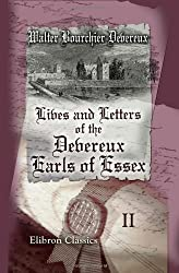Lives and Letters of the Devereux, Earls of Essex: In the Reigns of Elizabeth, James I, and Charles I, 1540-1646. Volume 2 by Walter Bourchier Devereux (2002-10-09)