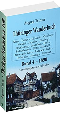 Thüringer Wanderbuch 1890 - Band 4 (Gesamtausgabe mit acht Bänden): Nazza - Treffurt - Heldrastein - Creuzburg - Hörschel - Neuenhof - Klausberg - ... ... (August Trinius Reihe im Verlag Rockstuhl)