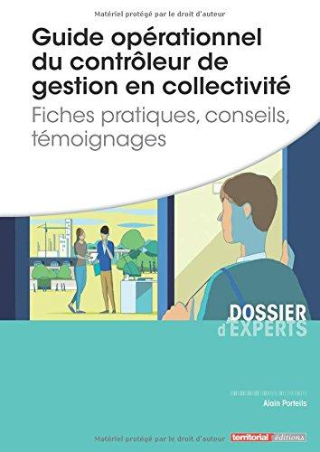 Guide opérationnel du contrôleur de gestion en collectivité - Fiches pratiques, conseils, témoignages par M Alain Porteils