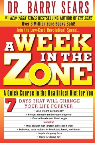 A Week in the Zone: A Quick Course in the Healthiest Diet for You by Barry Sears (2004-06-29)