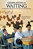 Generation in Waiting: The Unfulfilled Promise of Young People in the Middle East