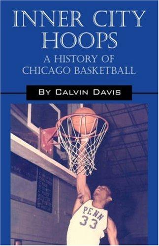 Inner City Hoops: A History of Chicago Basketball por Calvin Davis