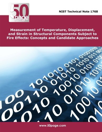 Measurement of Temperature, Displacement, and Strain in Structural Components Subject to Fire Effects: Concepts and Candidate Approaches