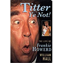 Titter Ye Not!: Life Story of Frankie Howerd