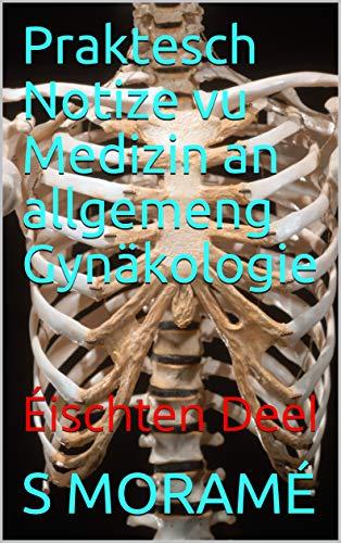 Praktesch Notize vu Medizin an allgemeng Gynäkologie:  Éischten Deel (Luxembourgish Edition)