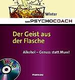 Der Psychocoach 5: Der Geist aus der Flasche: Alkohol - Genuss statt Muss! Mit Starthilfe-CD