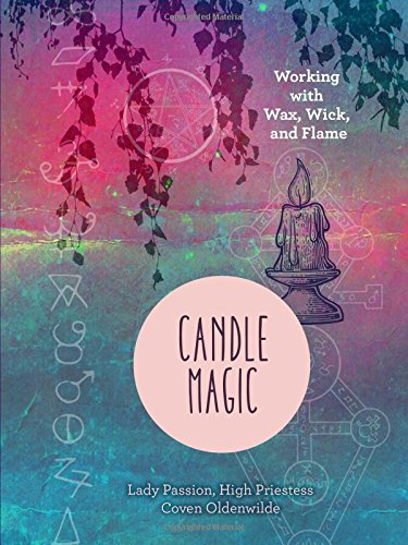 Candle Magic: Working with Wax, Wick, & Flame