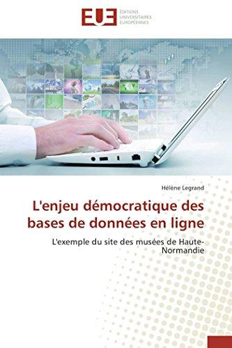 L'enjeu démocratique des bases de données en ligne: L'exemple du site des musées de Haute-Normandie (Omn.Univ.Europ.)