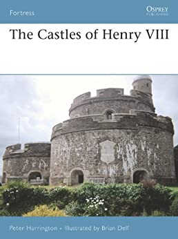 The Castles of Henry VIII (Fortress Book 66) by [Harrington, Peter]