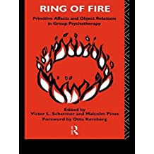 Ring of Fire: Primitive affects and object relations in group Psychotherapy (The International Library of Group Psychotherapy and Group Process) by Otto Kernberg (Foreword), Malcolm Pines (Editor), Victor Schermer (Editor) (2-Jun-1994) Paperback