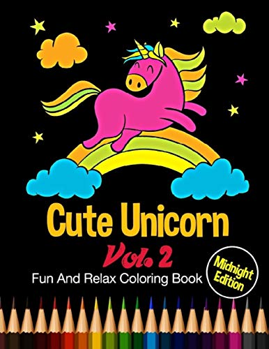 Cute Unicorn : Midnight Edition Fun And Relax Coloring Book Vol. 2: 24 Unique Unicorn Designs and Stress Relieving Patterns for Adult Relaxation, Meditation, and Happiness