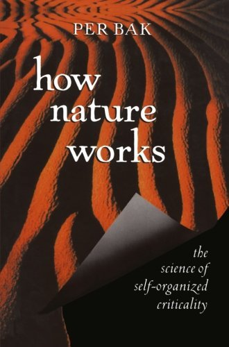 How Nature Works: the science of self-organized criticality by Per Bak (1999-05-01)